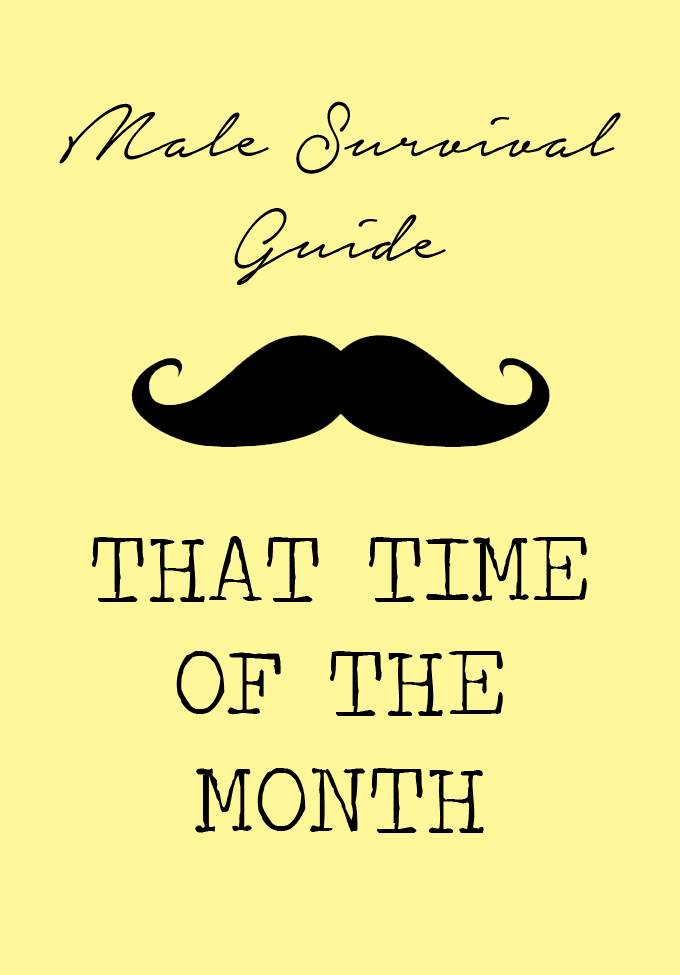 Male Survival Guide: That Time of the Month
